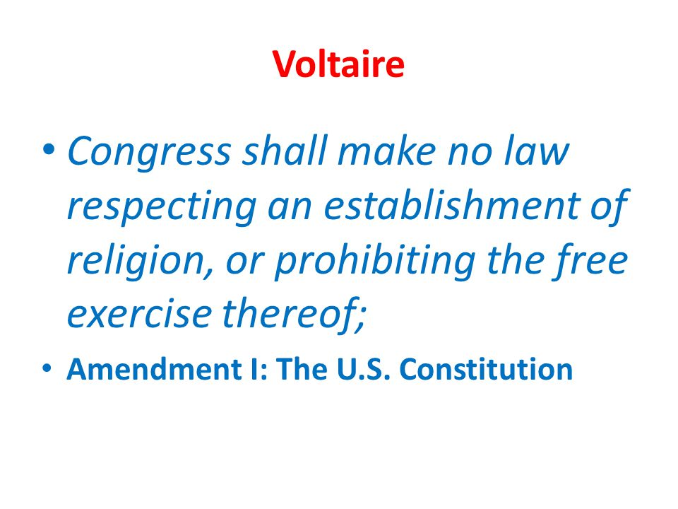 Voltaire Congress shall make no law respecting an establishment of religion, or prohibiting the free exercise thereof; Amendment I: The U.S. Constitut