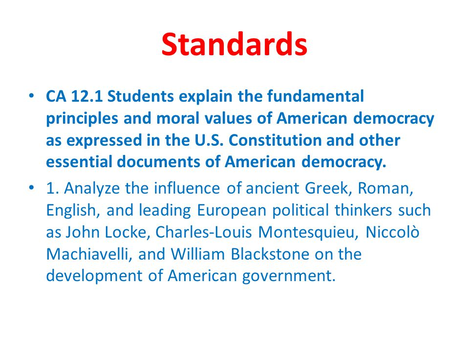 Standards CA 12.1 Students explain the fundamental principles and moral values of American democracy as expressed in the U.S. Constitution and other e