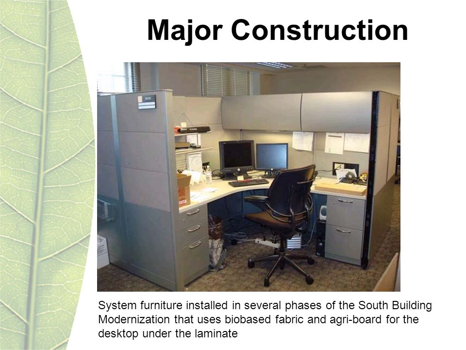Major Construction System furniture installed in several phases of the South Building Modernization that uses biobased fabric and agri-board for the desktop under the laminate