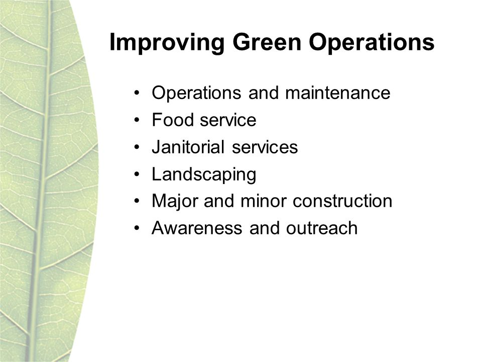 Improving Green Operations Operations and maintenance Food service Janitorial services Landscaping Major and minor construction Awareness and outreach