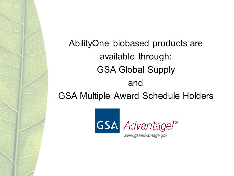 AbilityOne biobased products are available through: GSA Global Supply and GSA Multiple Award Schedule Holders