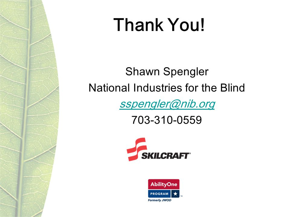 Thank You! Shawn Spengler National Industries for the Blind sspengler@nib.org 703-310-0559