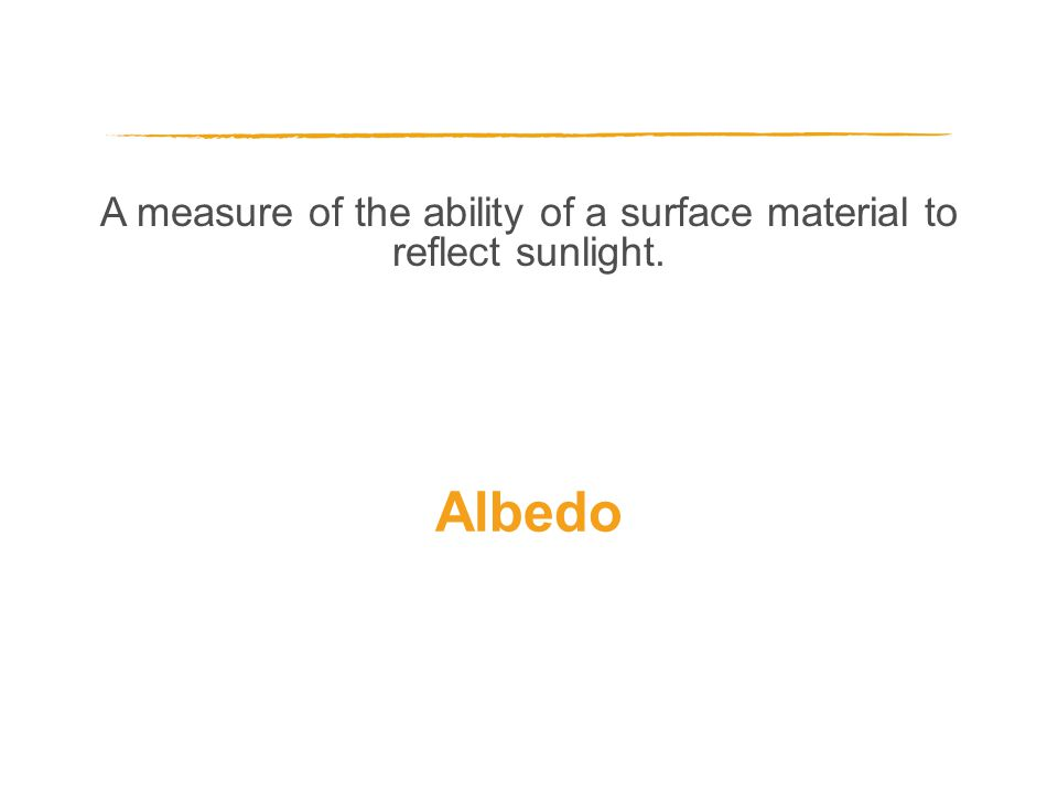 A measure of the ability of a surface material to reflect sunlight. Albedo