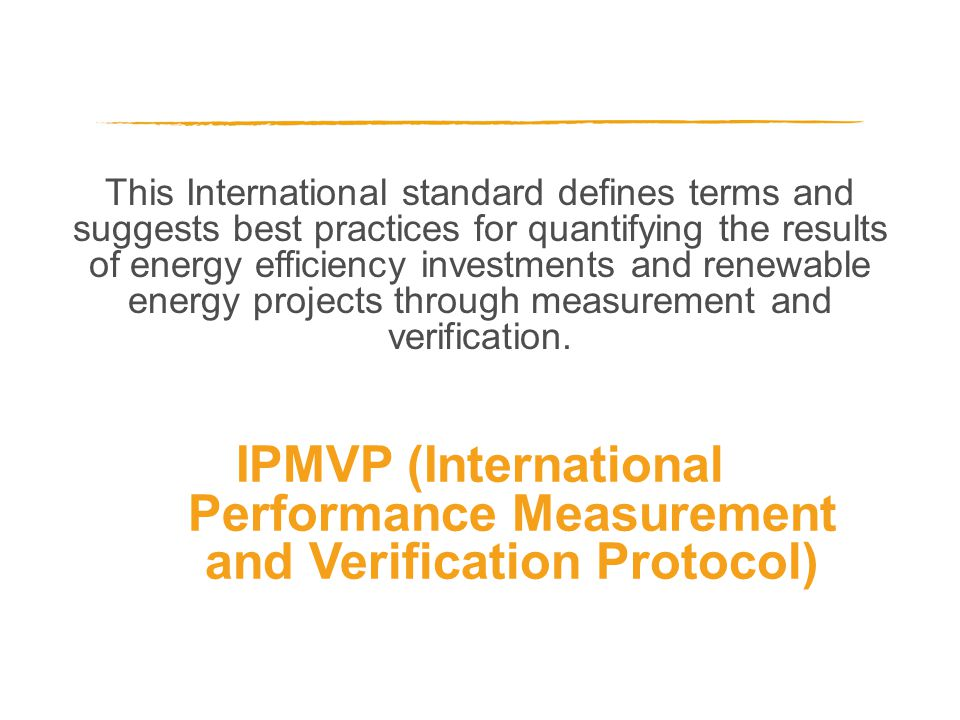 This International standard defines terms and suggests best practices for quantifying the results of energy efficiency investments and renewable energ