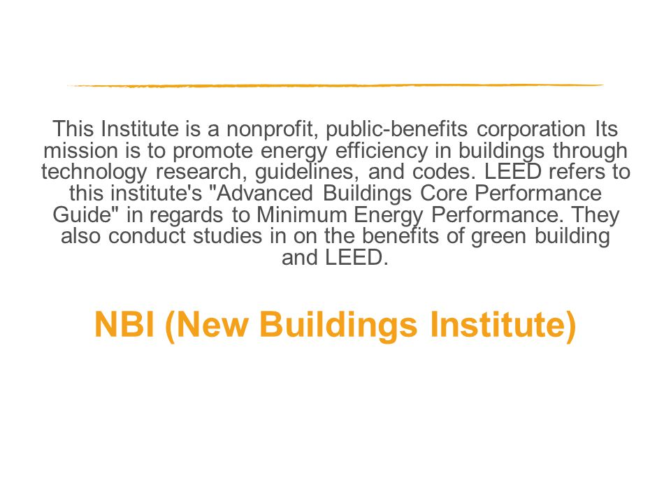 This Institute is a nonprofit, public-benefits corporation Its mission is to promote energy efficiency in buildings through technology research, guidelines, and codes.