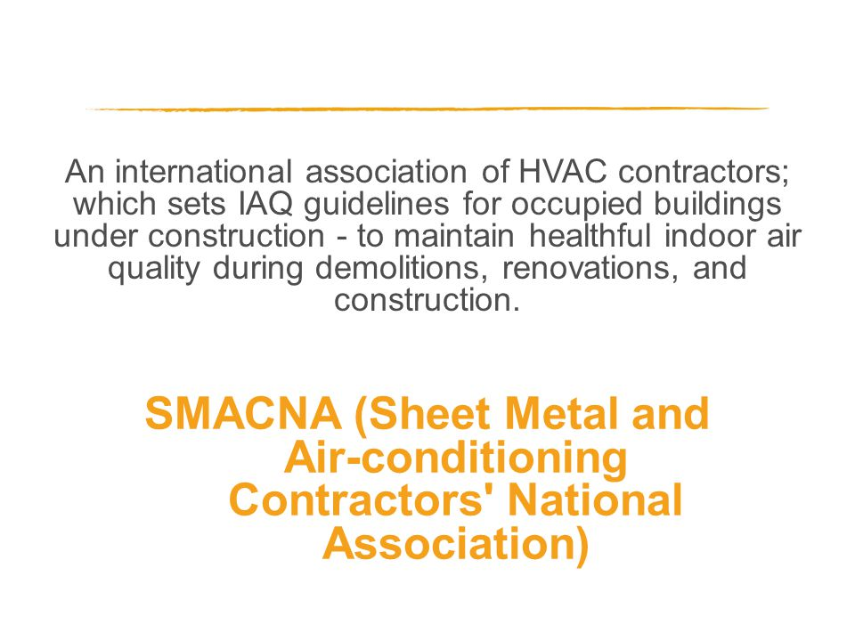 An international association of HVAC contractors; which sets IAQ guidelines for occupied buildings under construction - to maintain healthful indoor a