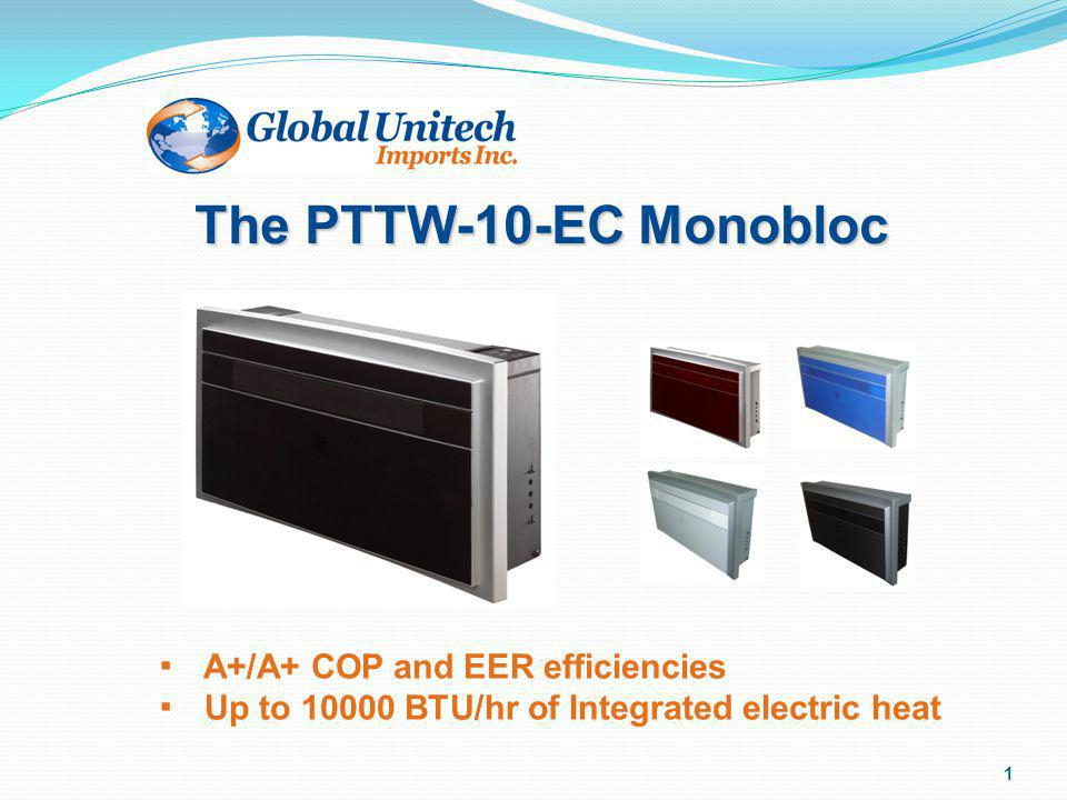 1 A+/A+ COP and EER efficiencies Up to 10000 BTU/hr of Integrated electric heat The PTTW-10-EC Monobloc