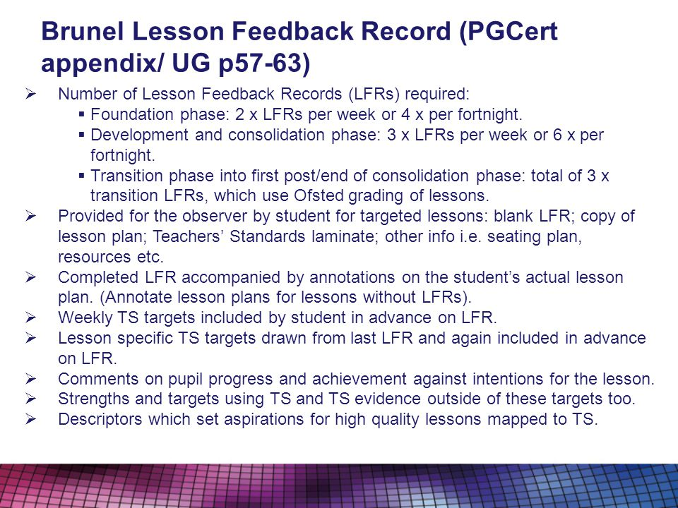 Brunel Lesson Feedback Record (PGCert appendix/ UG p57-63) Number of Lesson Feedback Records (LFRs) required: Foundation phase: 2 x LFRs per week or 4 x per fortnight.