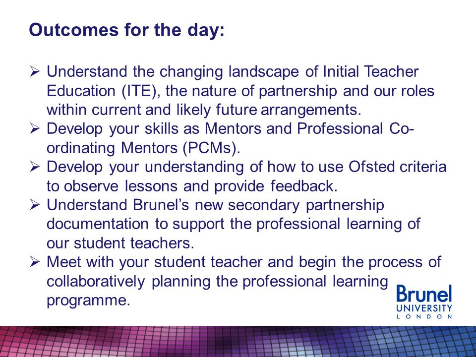 Outcomes for the day: Understand the changing landscape of Initial Teacher Education (ITE), the nature of partnership and our roles within current and likely future arrangements.