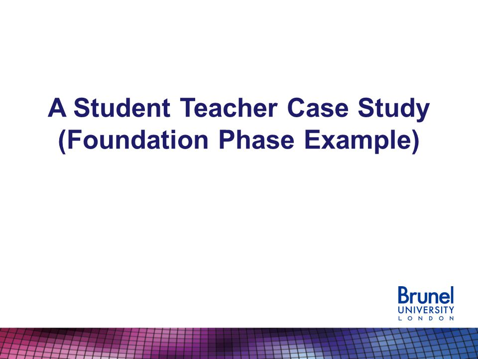 A Student Teacher Case Study (Foundation Phase Example)