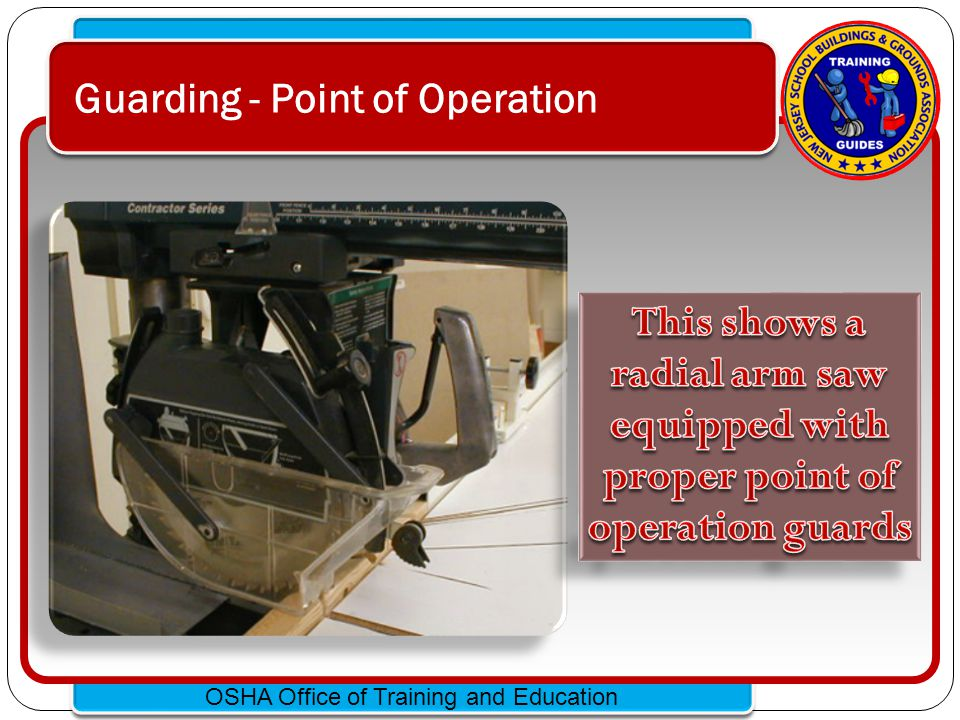 Click to edit Master text styles – Second level Third level – Fourth level » Fifth level OSHA Office of Training and Education Guarding Protection Machine guards must protect the operator and others from: Point of operation, In-running nip points, rotating parts, flying chips and sparks.