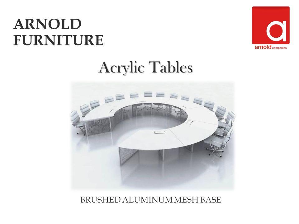 BRUSHED ALUMINUM MESH BASE Acrylic Tables ARNOLD FURNITURE