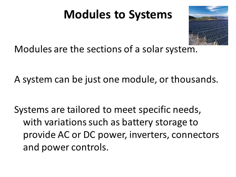 Modules to Systems Modules are the sections of a solar system. A system can be just one module, or thousands. Systems are tailored to meet specific ne