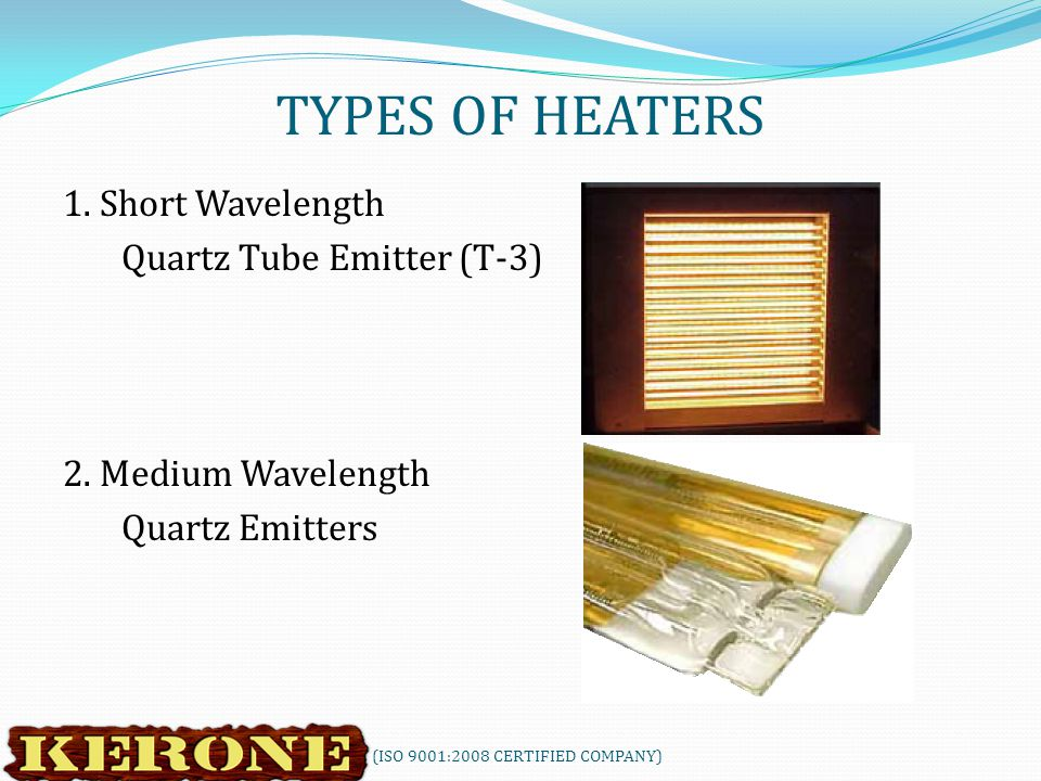 TYPES OF HEATERS 1. Short Wavelength Quartz Tube Emitter (T-3) 2.
