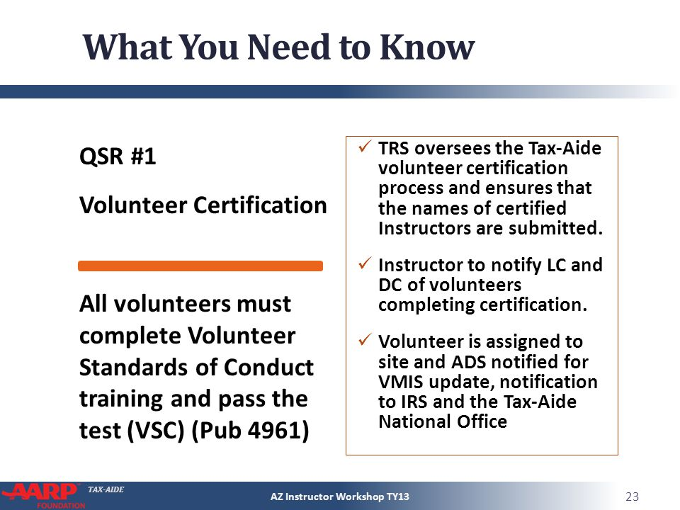 TAX-AIDE What You Need to Know QSR #1 Volunteer Certification TRS oversees the Tax-Aide volunteer certification process and ensures that the names of
