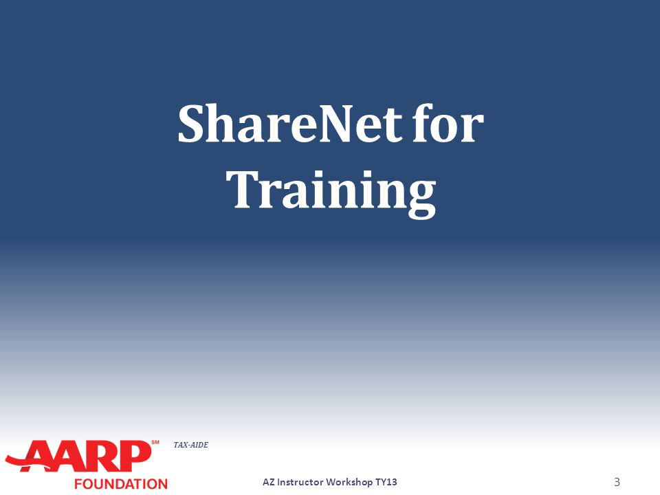 TAX-AIDE ShareNet for Training AZ Instructor Workshop TY13 3