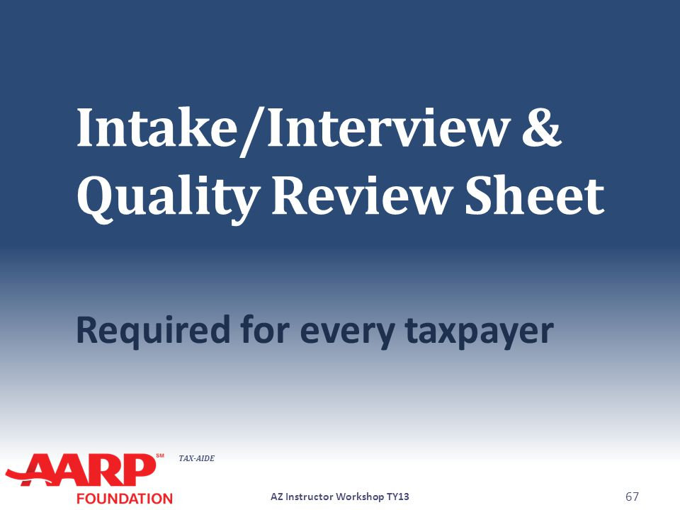 TAX-AIDE Intake/Interview & Quality Review Sheet Required for every taxpayer AZ Instructor Workshop TY13 67