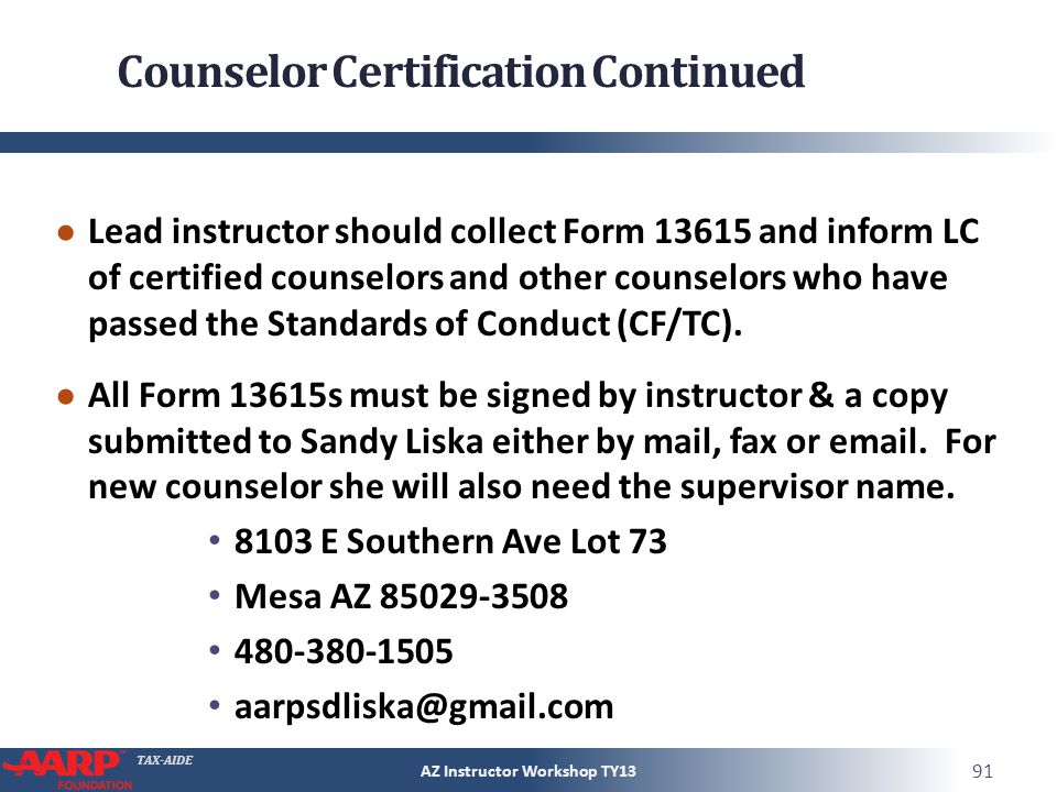 TAX-AIDE Counselor Certification Continued Lead instructor should collect Form 13615 and inform LC of certified counselors and other counselors who ha