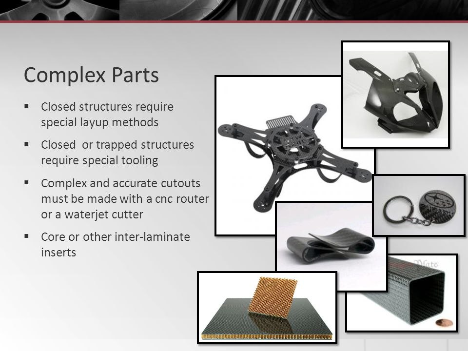Complex Parts Closed structures require special layup methods Closed or trapped structures require special tooling Complex and accurate cutouts must b