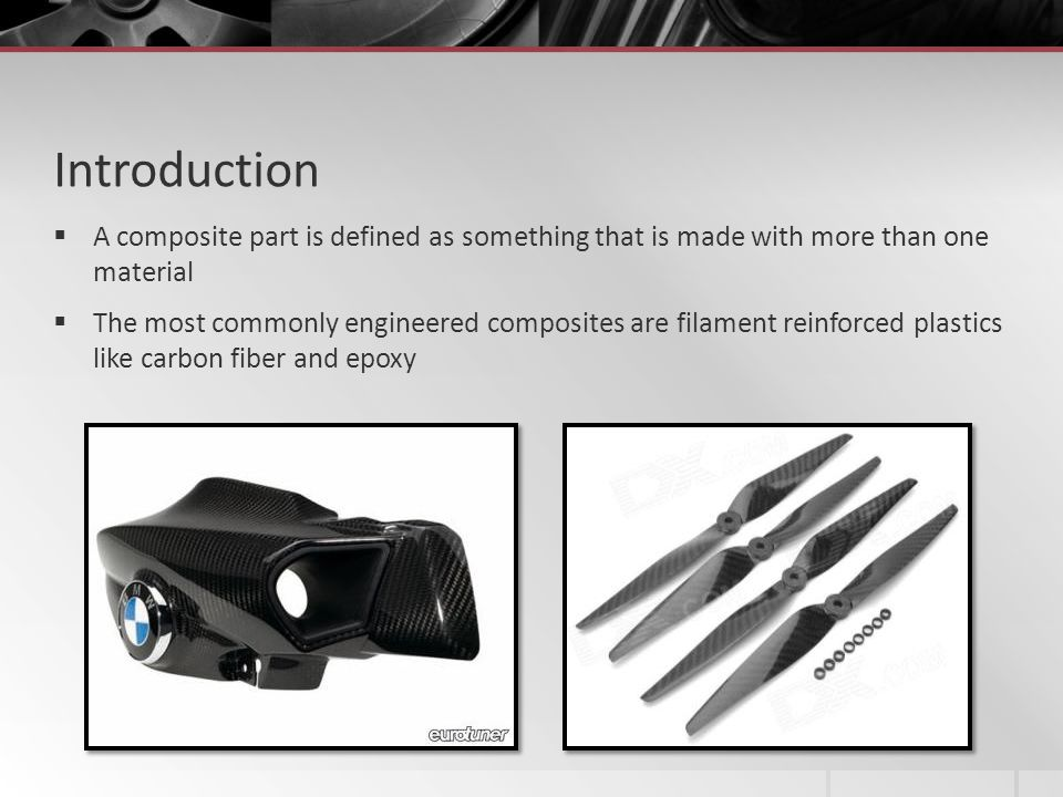 Introduction A composite part is defined as something that is made with more than one material The most commonly engineered composites are filament re