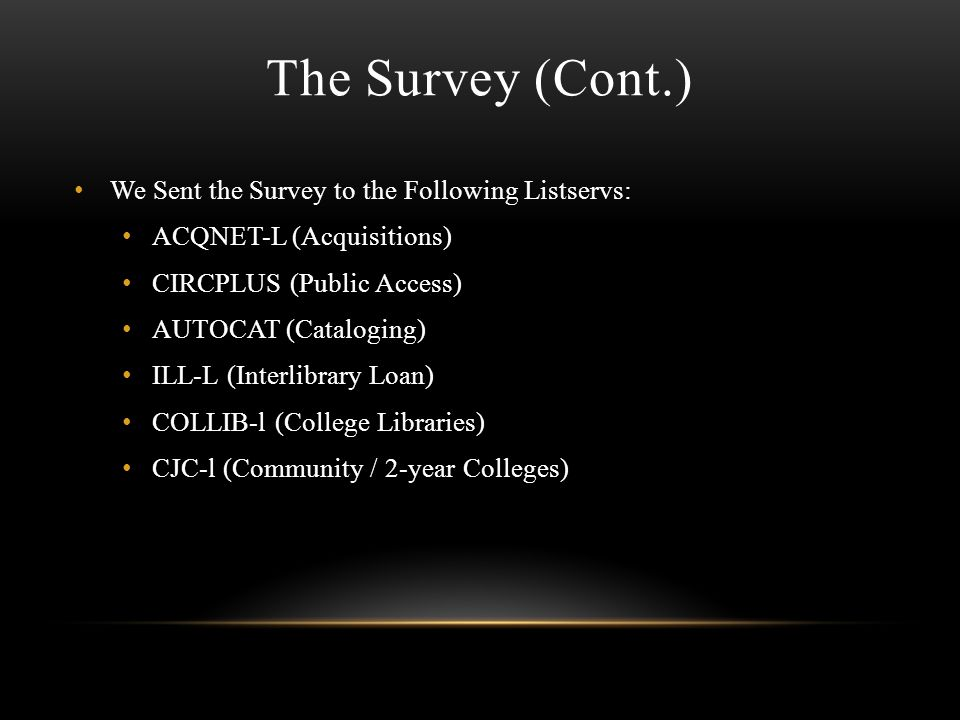The Survey We used Survey Monkey with Total of 524 Respondents * The Survey was Divided into the Following Categories: General Circulation Interlibrary Loan Reference Technical Services/Acquisitions * Not every respondent answered every question