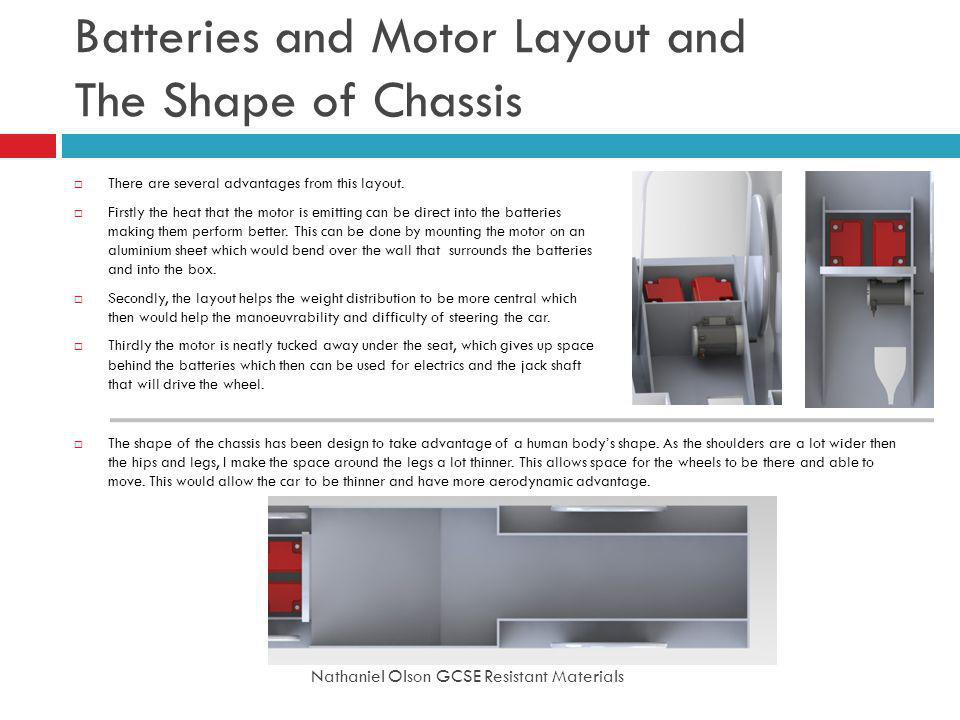 Batteries and Motor Layout and The Shape of Chassis Nathaniel Olson GCSE Resistant Materials There are several advantages from this layout.