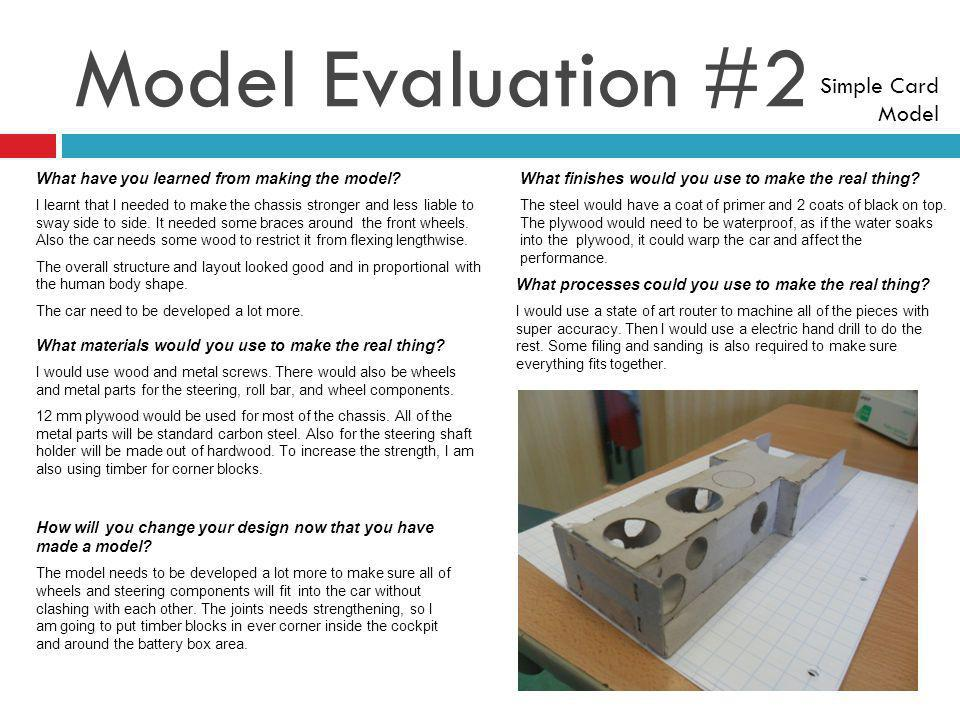 Model Evaluation #2 How will you change your design now that you have made a model.