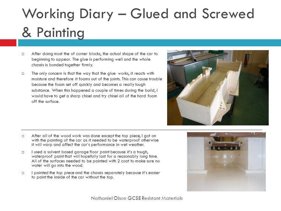 Working Diary – Glued and Screwed & Painting Nathaniel Olson GCSE Resistant Materials After doing most the of corner blocks, the actual shape of the car to beginning to appear.
