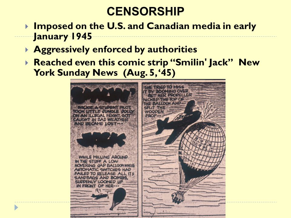 CENSORSHIP Imposed on the U.S. and Canadian media in early January 1945 Aggressively enforced by authorities Reached even this comic strip Smilin' Jac