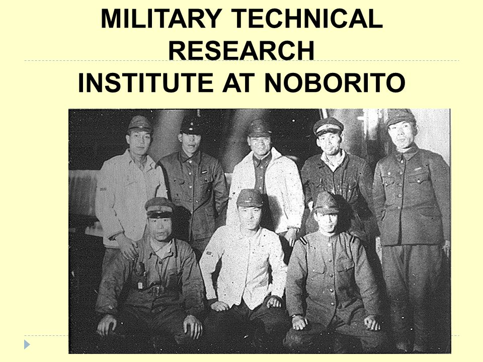 RESEARCHERS OF THE NINETH MILITARY TECHNICAL RESEARCH INSTITUTE AT NOBORITO