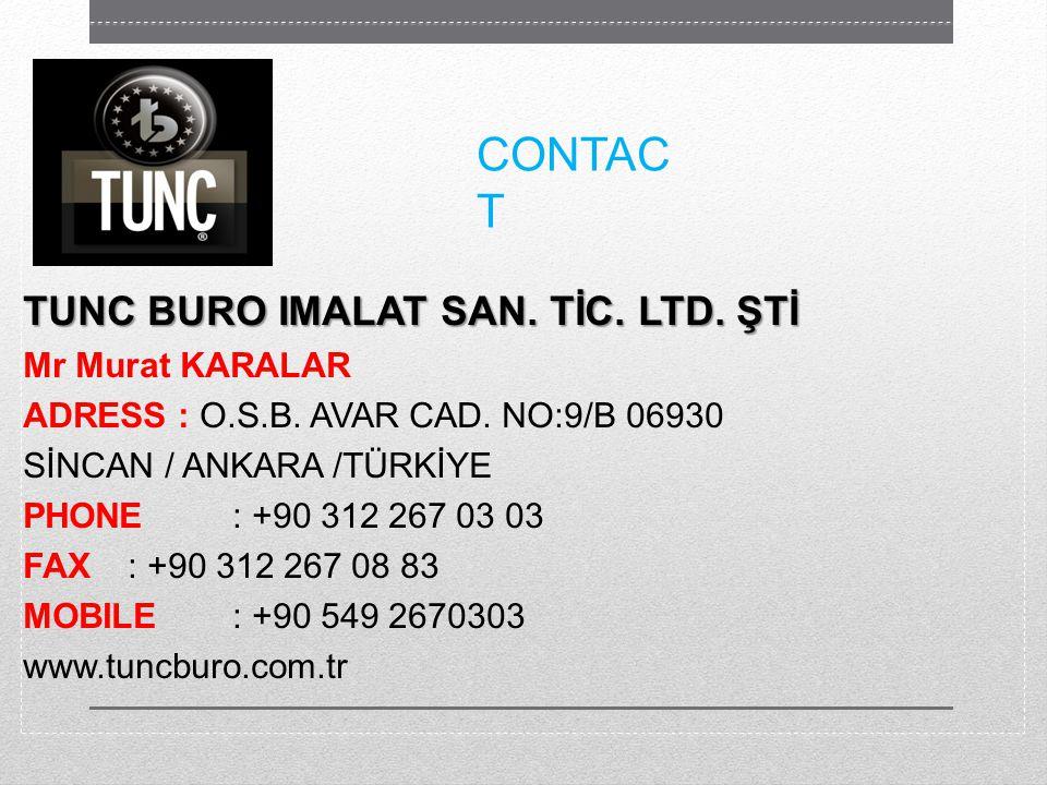 CONTAC T TUNC BURO IMALAT SAN. TİC. LTD. ŞTİ Mr Murat KARALAR ADRESS : O.S.B.