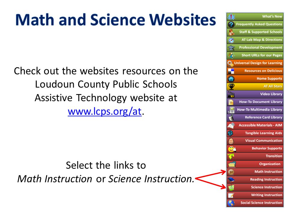 Check out the websites resources on the Loudoun County Public Schools Assistive Technology website at www.lcps.org/atwww.lcps.org/at. Select the links