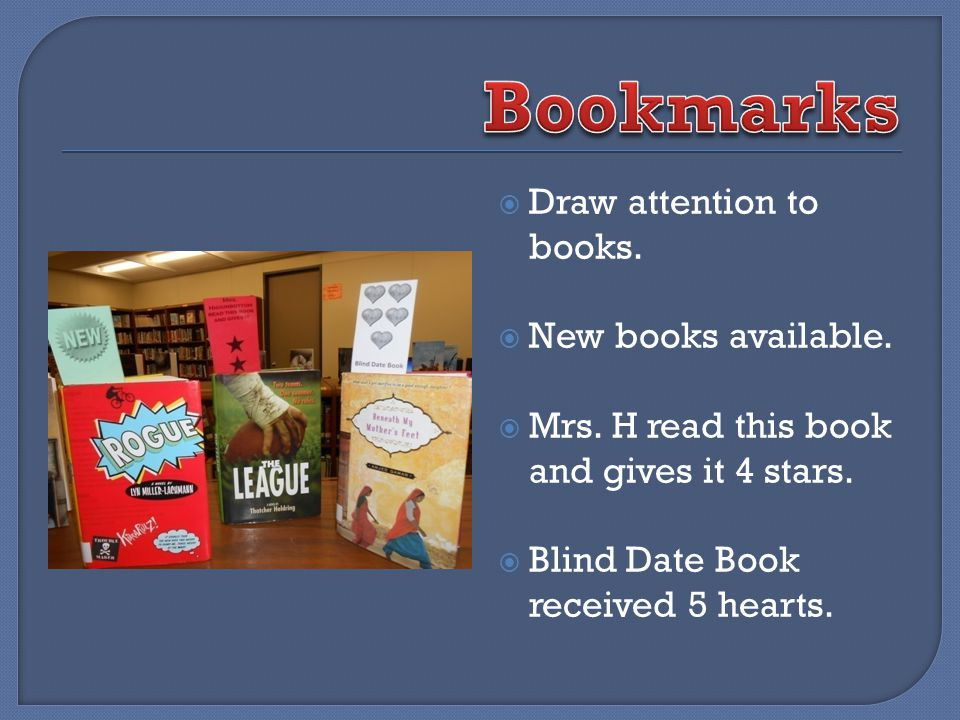 Draw attention to books. New books available. Mrs. H read this book and gives it 4 stars. Blind Date Book received 5 hearts.