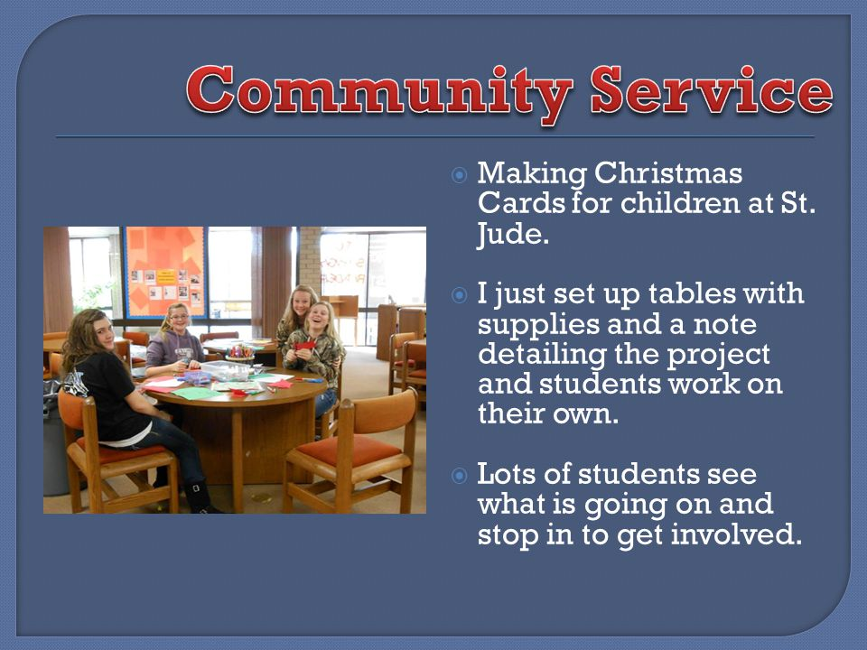Making Christmas Cards for children at St. Jude. I just set up tables with supplies and a note detailing the project and students work on their own. L