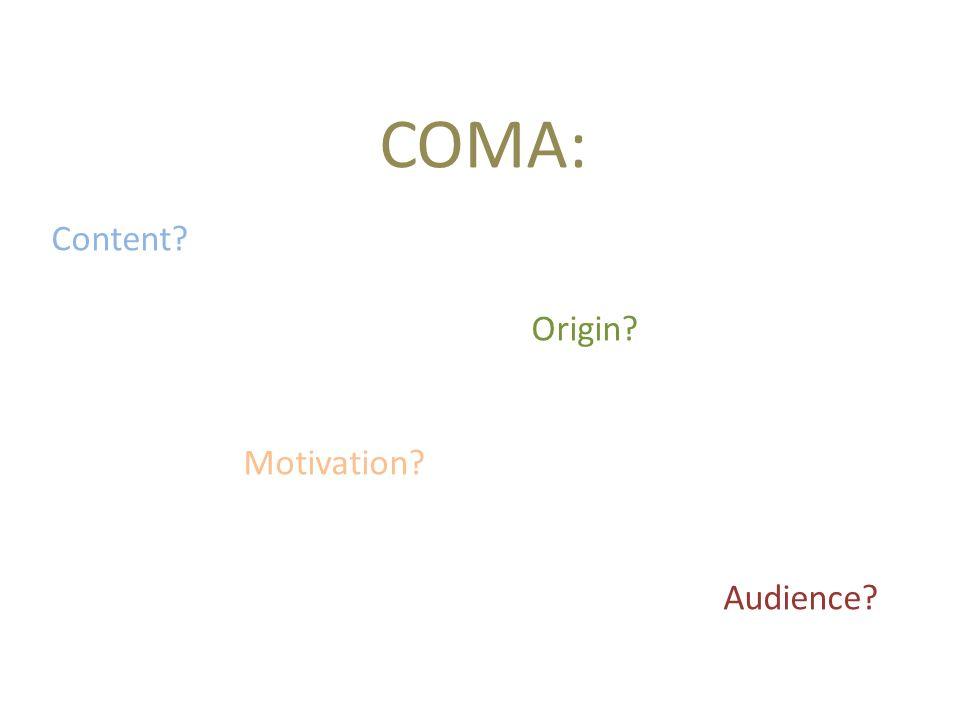 COMA: Content? Origin? Motivation? Audience?