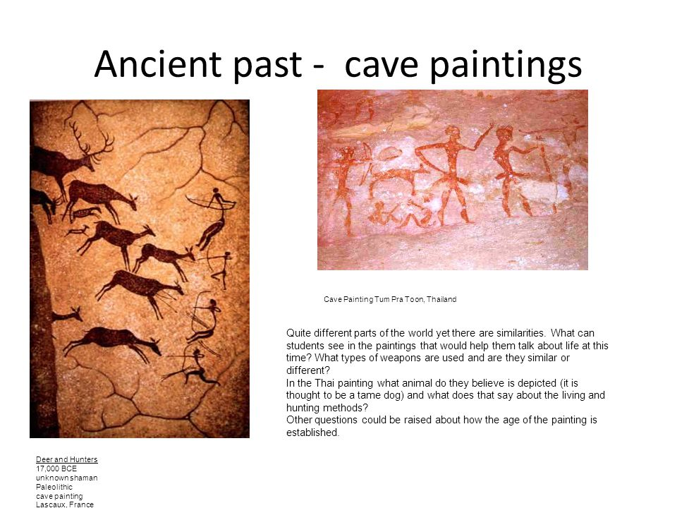 Ancient past - cave paintings Deer and Hunters 17,000 BCE unknown shaman Paleolithic cave painting Lascaux, France Cave Painting Tum Pra Toon, Thailan