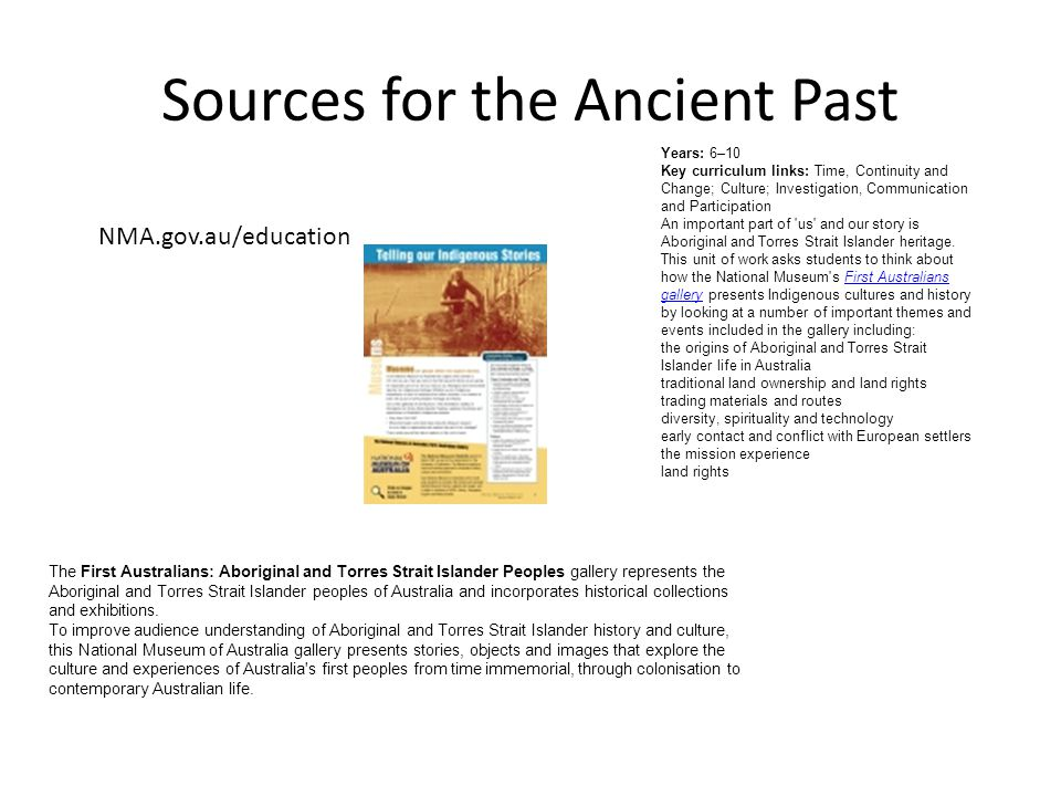 Sources for the Ancient Past NMA.gov.au/education Years: 6–10 Key curriculum links: Time, Continuity and Change; Culture; Investigation, Communication