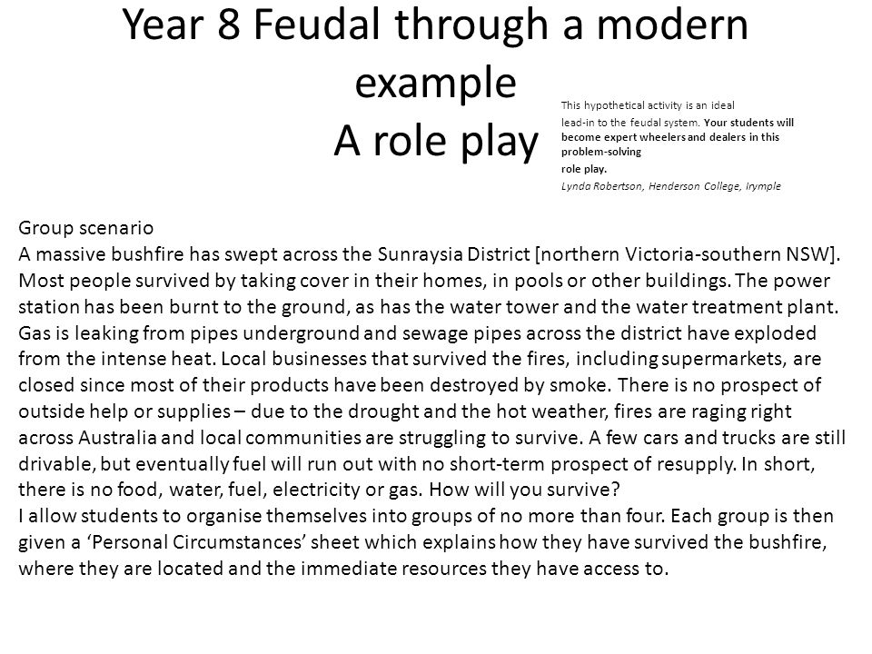 Year 8 Feudal through a modern example A role play This hypothetical activity is an ideal lead-in to the feudal system. Your students will become expe