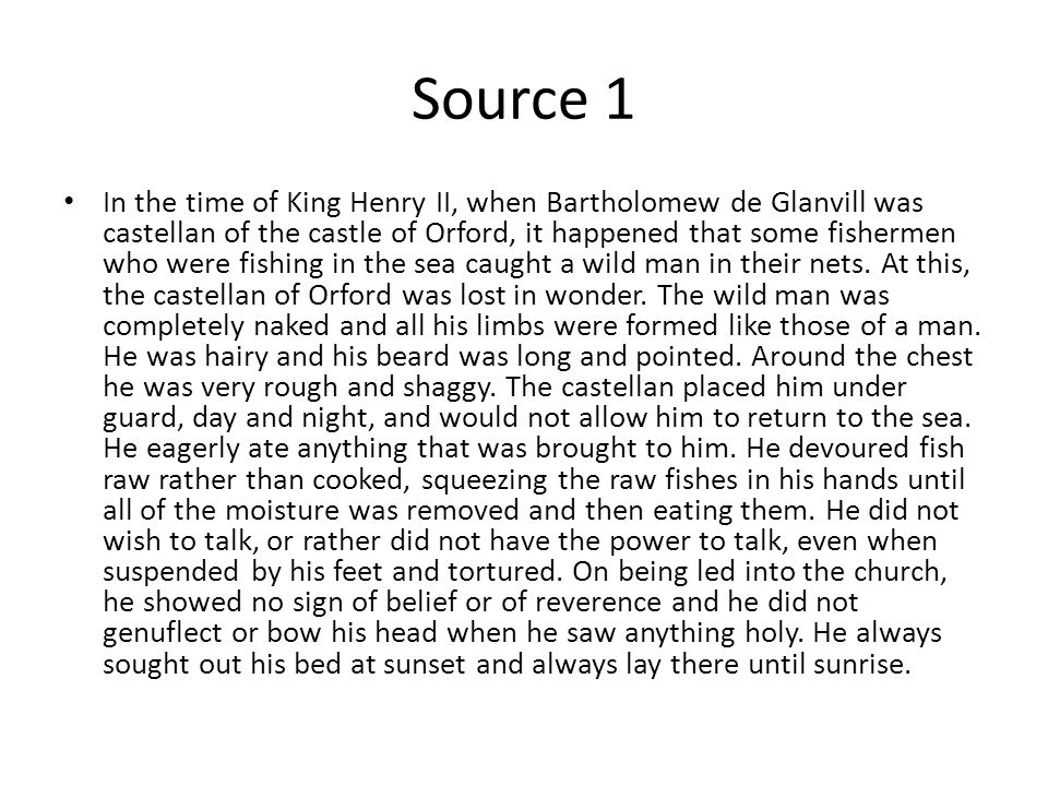Source 1 In the time of King Henry II, when Bartholomew de Glanvill was castellan of the castle of Orford, it happened that some fishermen who were fi