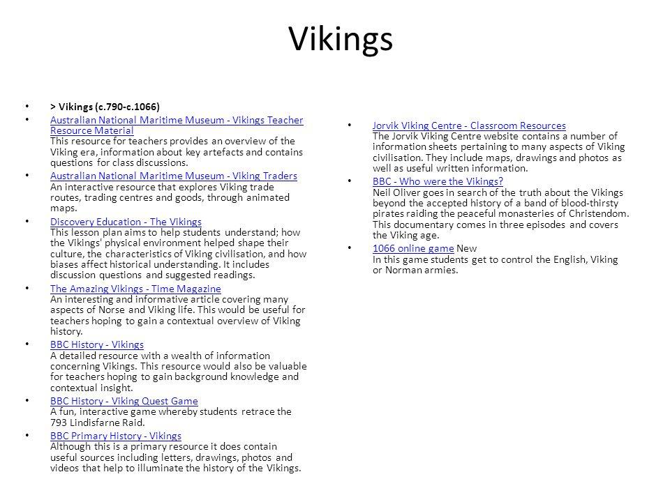 Vikings > Vikings (c.790-c.1066) Australian National Maritime Museum - Vikings Teacher Resource Material This resource for teachers provides an overvi