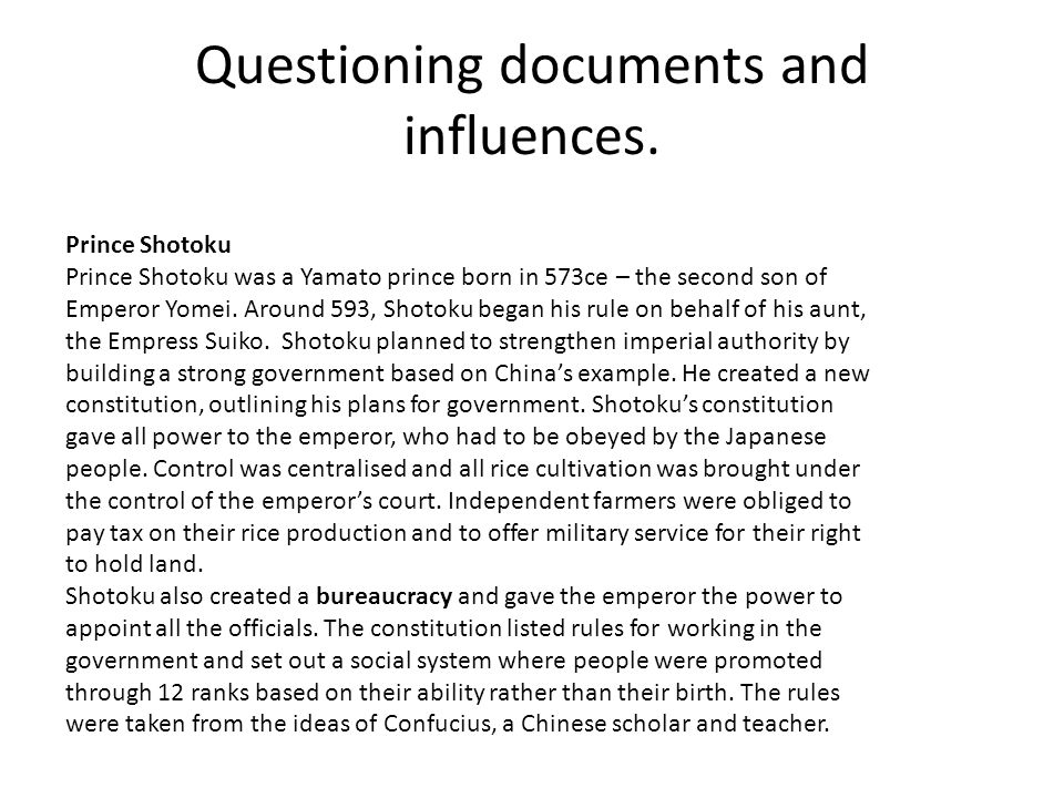 Questioning documents and influences. Prince Shotoku Prince Shotoku was a Yamato prince born in 573ce – the second son of Emperor Yomei. Around 593, S