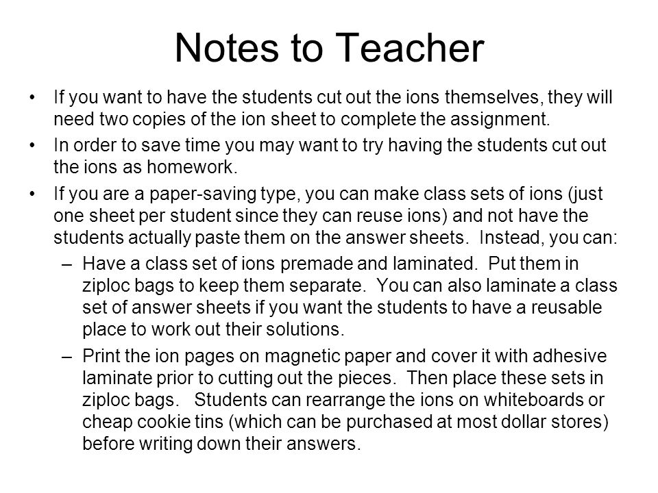 Notes to Teacher If you want to have the students cut out the ions themselves, they will need two copies of the ion sheet to complete the assignment.