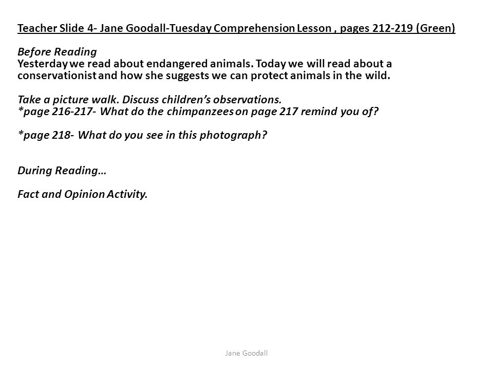 Jane Goodall Teacher Slide 4- Jane Goodall-Tuesday Comprehension Lesson, pages 212-219 (Green) Before Reading Yesterday we read about endangered anima