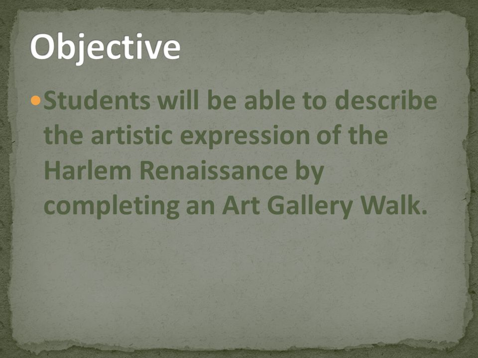 Students will be able to describe the artistic expression of the Harlem Renaissance by completing an Art Gallery Walk.