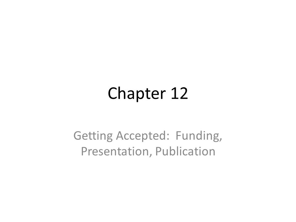 Chapter 12 Getting Accepted: Funding, Presentation, Publication