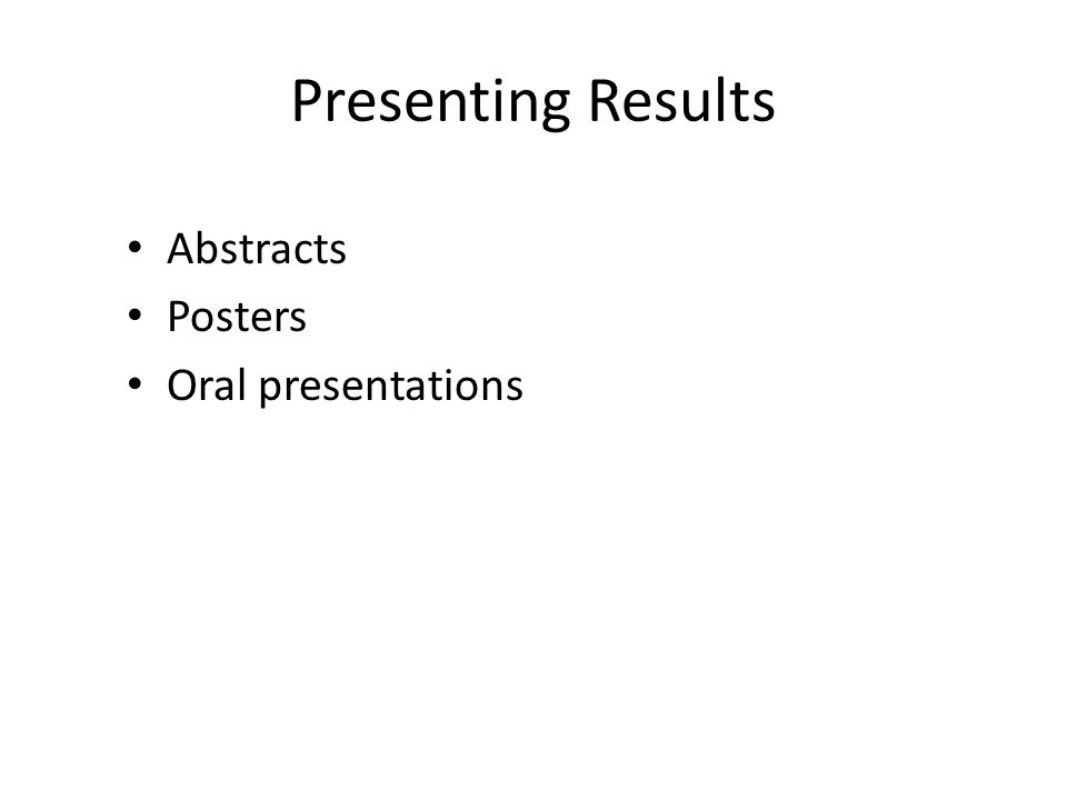 Presenting Results Abstracts Posters Oral presentations