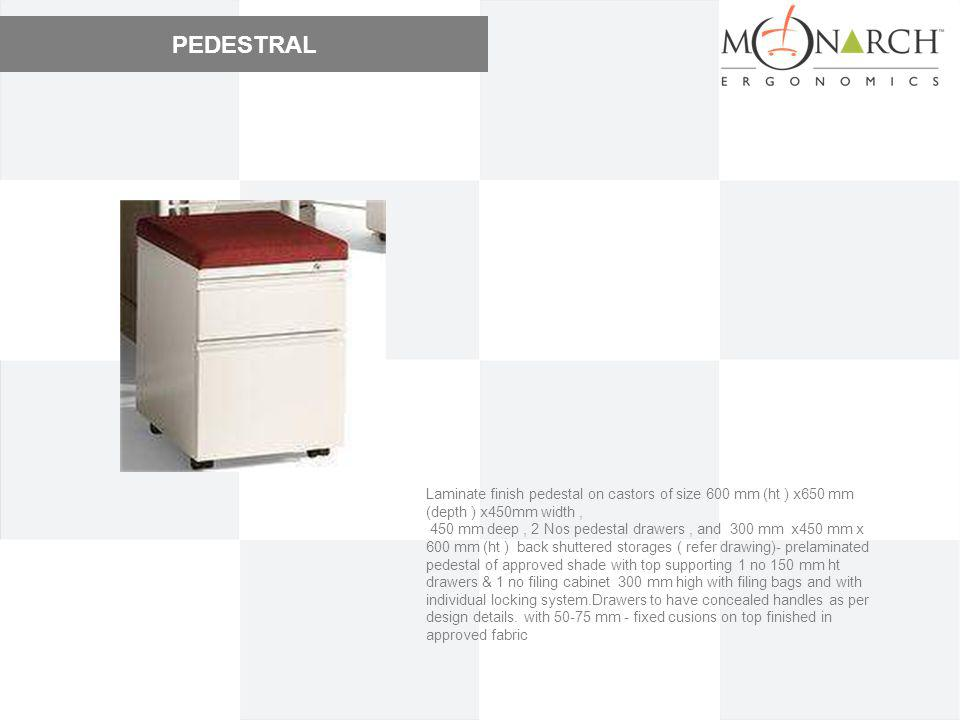 PEDESTRAL Laminate finish pedestal on castors of size 600 mm (ht ) x650 mm (depth ) x450mm width, 450 mm deep, 2 Nos pedestal drawers, and 300 mm x450