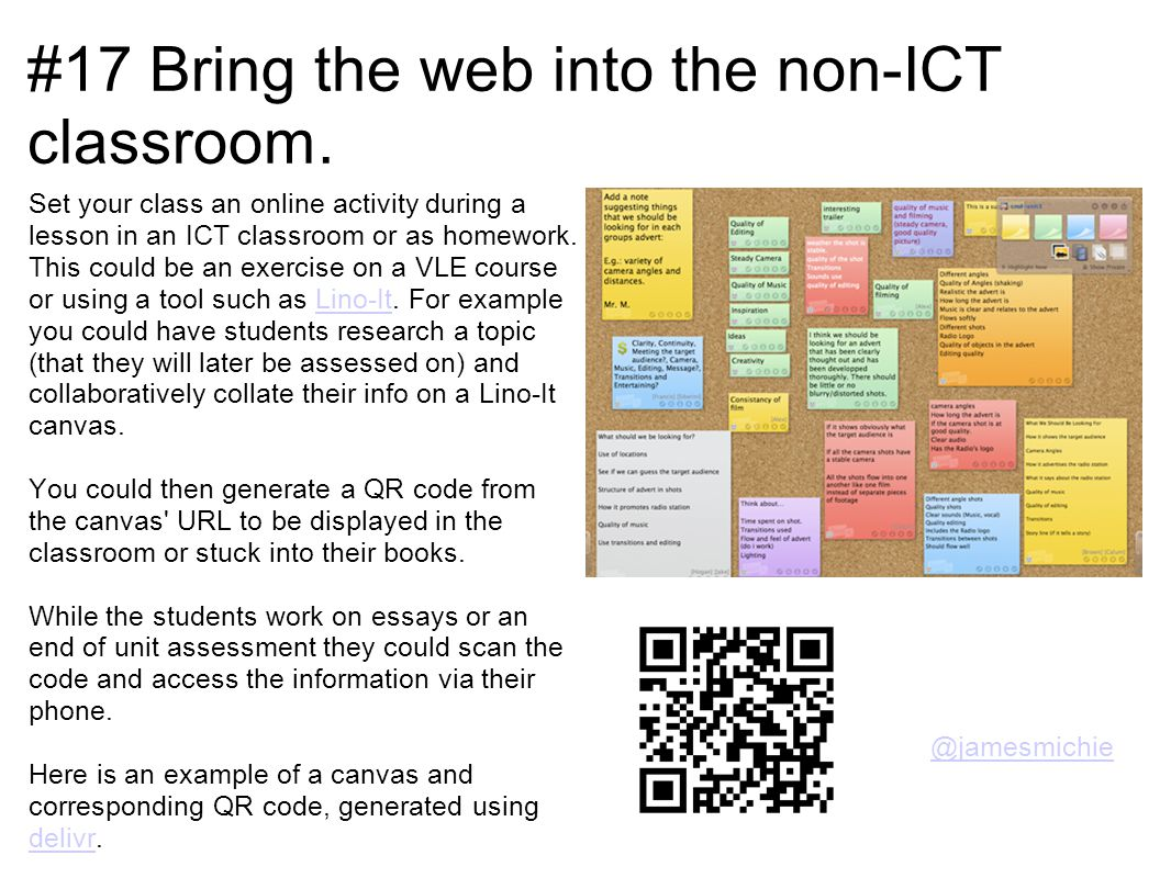 #17 Bring the web into the non-ICT classroom. Set your class an online activity during a lesson in an ICT classroom or as homework. This could be an e