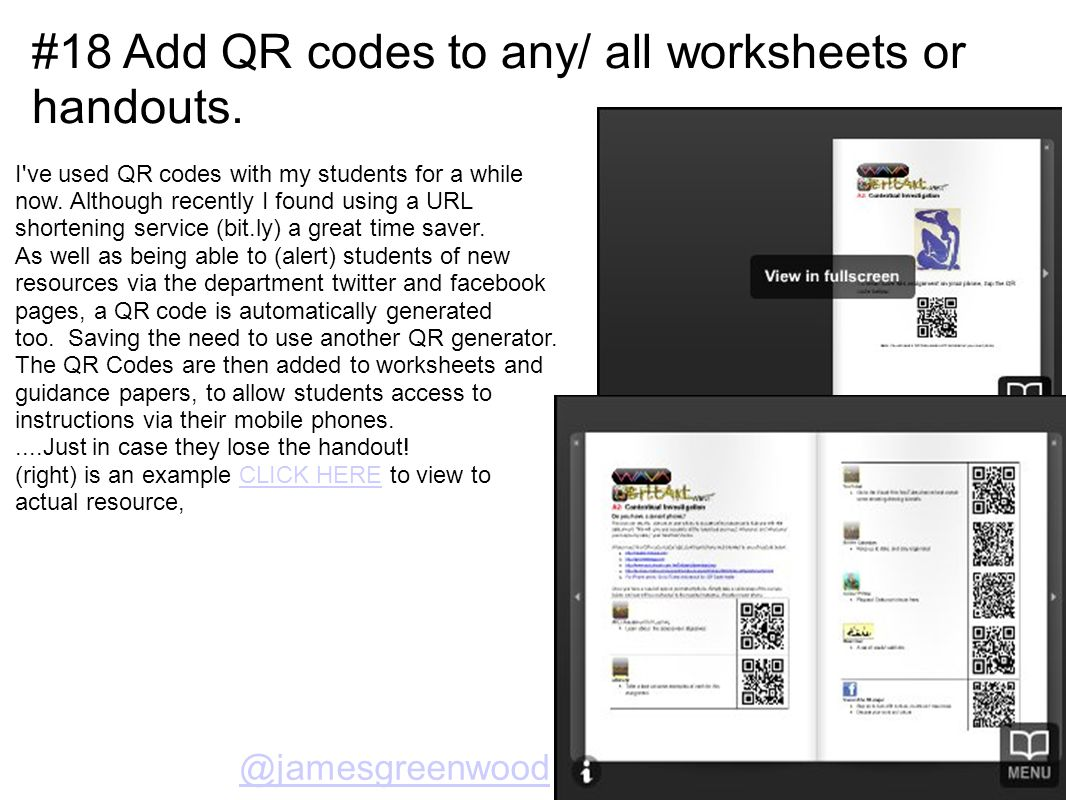 #18 Add QR codes to any/ all worksheets or handouts. I've used QR codes with my students for a while now. Although recently I found using a URL shorte