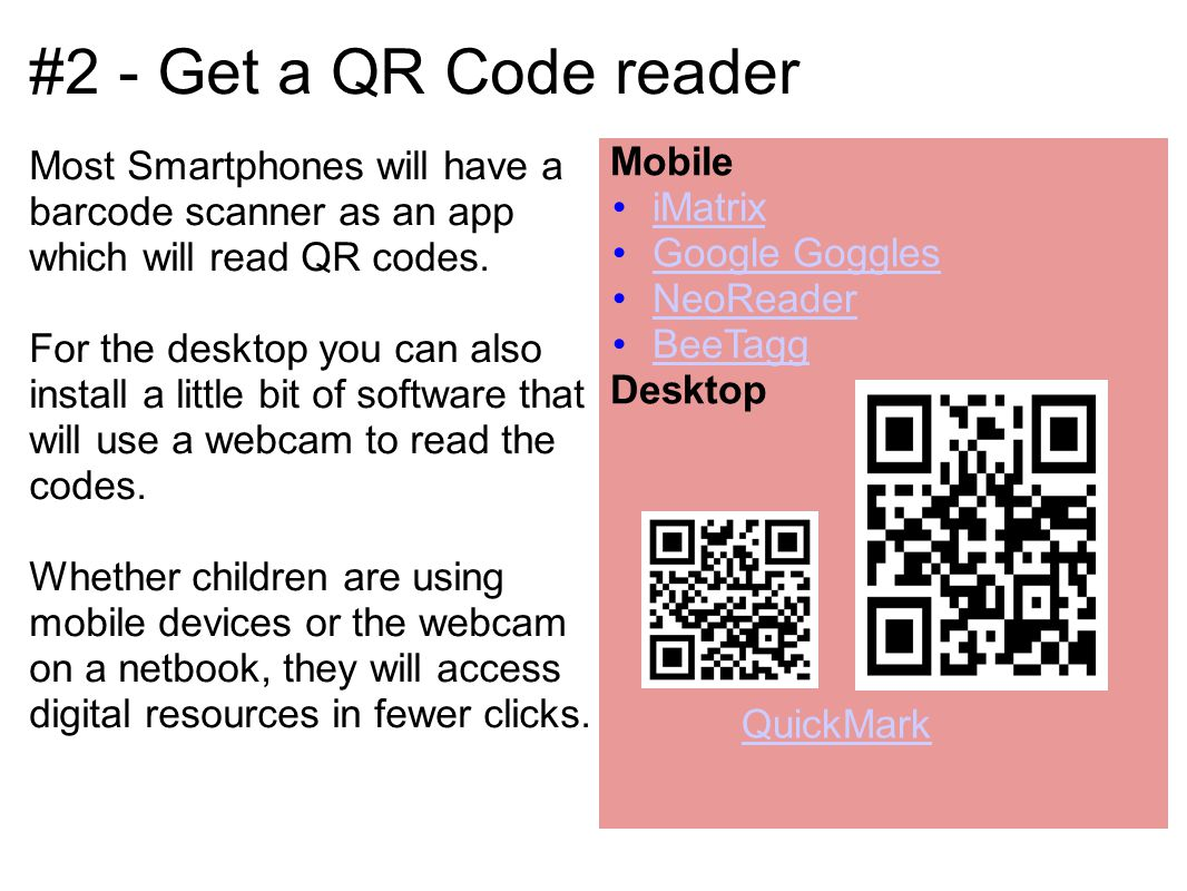 #2 - Get a QR Code reader Most Smartphones will have a barcode scanner as an app which will read QR codes.